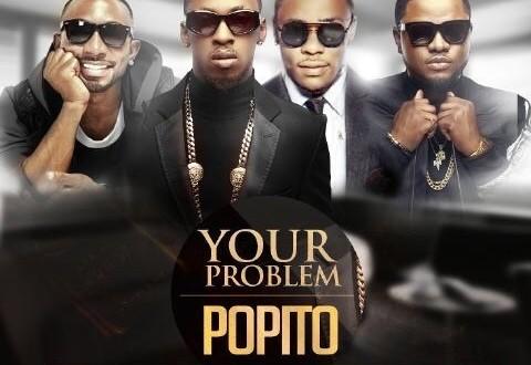 Popito – Your Problem ft Orezi, Skales & KaySwitch