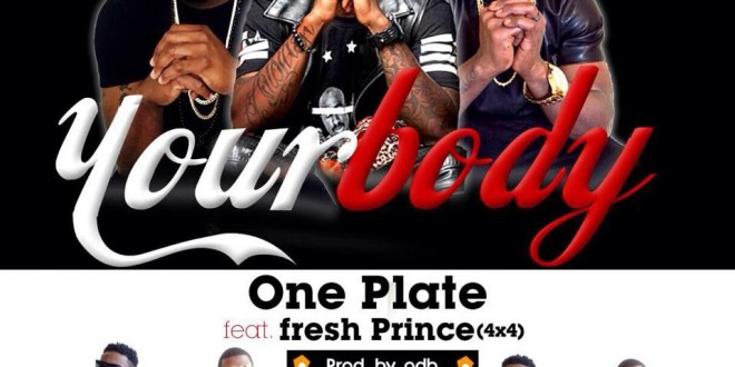 Oneplate – Your Body (Feat. Fresh Prince) (4X4)